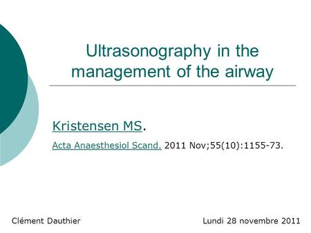 Ultrasonography in the management of the airway Kristensen MSKristensen MS. Acta Anaesthesiol Scand.Acta Anaesthesiol Scand. 2011 Nov;55(10):1155-73. Clément.