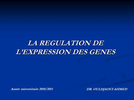 LA REGULATION DE L'EXPRESSION DES GENES