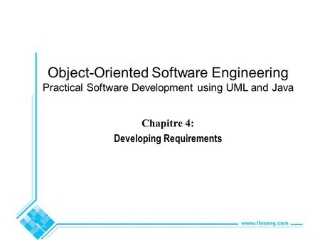 Object-Oriented Software Engineering Practical Software Development using UML and Java Chapitre 4: Developing Requirements.