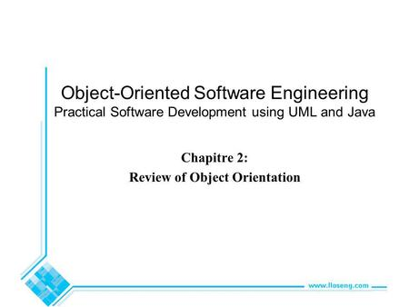 Object-Oriented Software Engineering Practical Software Development using UML and Java Chapitre 2: Review of Object Orientation.