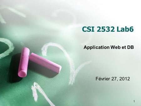 1 CSI 2532 Lab6 Application Web et DB Février 27, 2012.