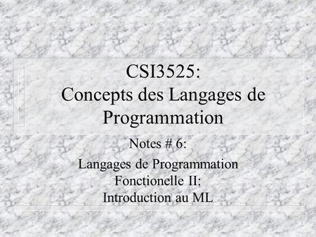 CSI3525: Concepts des Langages de Programmation Notes # 6: Langages de Programmation Fonctionelle II: Introduction au ML.