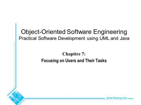 Object-Oriented Software Engineering Practical Software Development using UML and Java Chapitre 7: Focusing on Users and Their Tasks.