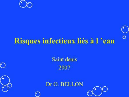 Risques infectieux liés à l eau Saint denis 2007 Dr O. BELLON.