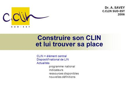 Construire son CLIN et lui trouver sa place CLIN = élément central Dispositif national de LIN Actualités programme national indicateurs ressources disponibles.