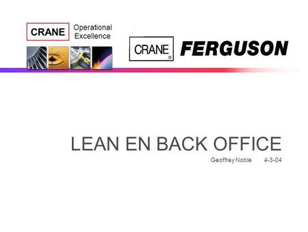CRANE Operational Excellence LEAN EN BACK OFFICE Geoffrey Noble 4-3-04.