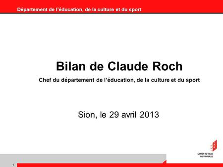 Département de léducation, de la culture et du sport 1 Bilan de Claude Roch Chef du département de léducation, de la culture et du sport Sion, le 29 avril.