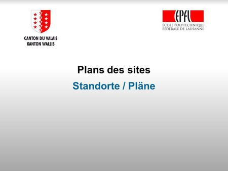 Plans des sites Standorte / Pläne. Plan du site.