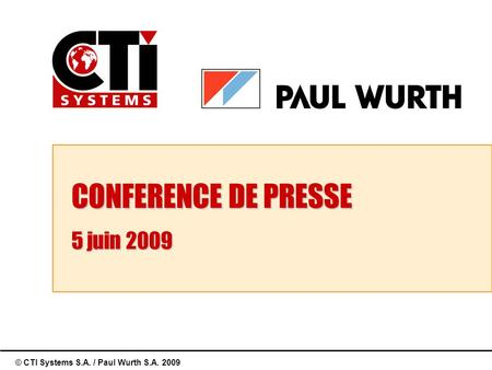© CTI Systems S.A. / Paul Wurth S.A. 2009 CONFERENCE DE PRESSE 5 juin 2009.