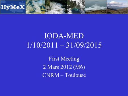 IODA-MED 1/10/2011 – 31/09/2015 First Meeting 2 Mars 2012 (M6) CNRM – Toulouse.
