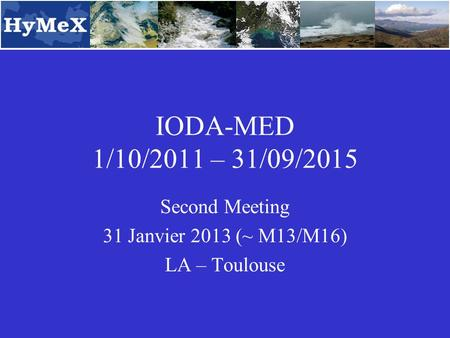 IODA-MED 1/10/2011 – 31/09/2015 Second Meeting 31 Janvier 2013 (~ M13/M16) LA – Toulouse.