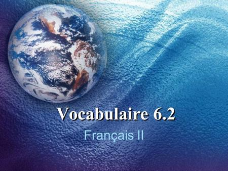 Vocabulaire 6.2 Français II. 2 Tu plaisantes ! Youre joking!