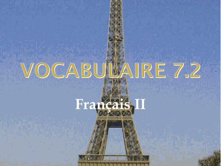 VOCABULAIRE 7.2 Français II. 2 Tu dois.... Youve got to.... stronger than the expression on the next slide Tu dois étudier si tu veux réussir à la classe.