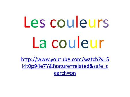Les couleurs La couleur  i4t0p94e7Y&feature=related&safe_s earch=on.