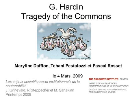G. Hardin Tragedy of the Commons Les enjeux scientifiques et institutionnels de la soutenabilité J. Grinevald, R.Steppacher et M. Sahakian Printemps 2009.