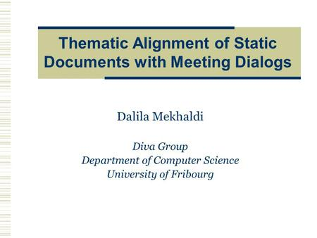 Thematic Alignment of Static Documents with Meeting Dialogs Dalila Mekhaldi Diva Group Department of Computer Science University of Fribourg.