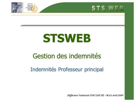 Diffusion Nationale TOULOUSE –MAJ Avril 2009 STSWEB Gestion des indemnités Indemnités Professeur principal.