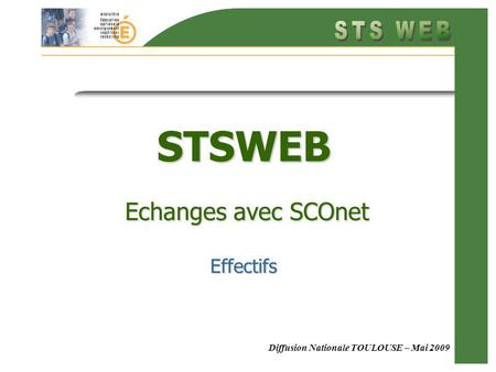 Diffusion Nationale TOULOUSE – Mai 2009 STSWEB Echanges avec SCOnet Effectifs.