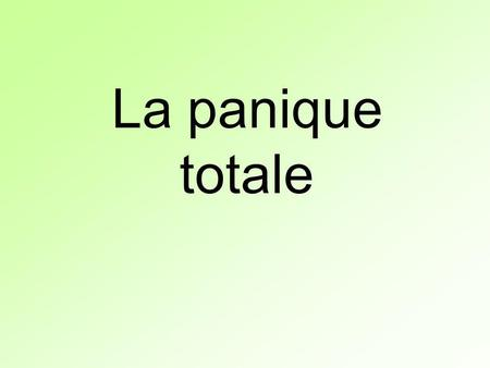 La panique totale.