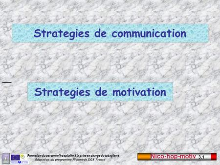 Nico-hop-motiv 3.1 Formation du personnel hospitalier à la prise en charge du tabagisme Adapation du programme Nicomède DGS France Strategies de communication.
