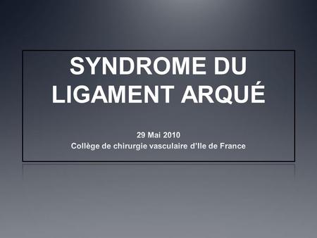 SYNDROME DU LIGAMENT ARQUÉ. PLAN DEFINITION - HISTORIQUE PHYSIOPATHOLOGIE CLINIQUE DIAGNOSTIC - IMAGERIE TRAITEMENT CONCLUSION.