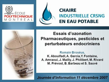 Essais dozonation Pharmaceutiques, pesticides et perturbateurs endocriniens Romain Broséus, K. Aboulfadl, A. Garcia,Y. Fontaine, A. Amraoui, J. Mailly,