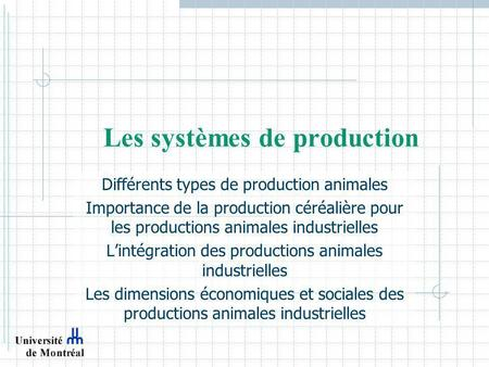 Les systèmes de production Différents types de production animales Importance de la production céréalière pour les productions animales industrielles Lintégration.