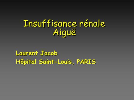Insuffisance rénale Aiguë Laurent Jacob Hôpital Saint-Louis, PARIS.
