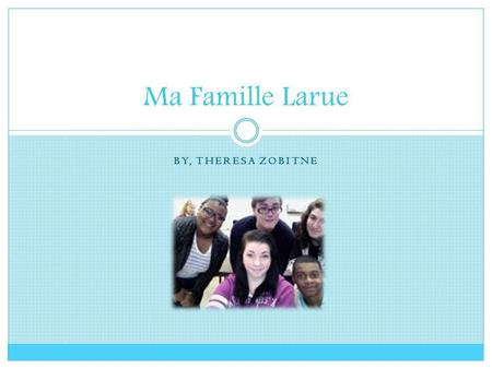 Ma Famille Larue By, Theresa Zobitne.