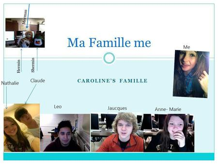 CAROLINES FAMILLE Ma Famille me Nathalie Claude Jaucques Leo Anne- Marie Me.