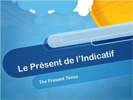 Le Présent de lIndicatif The Present Tense. T HERE ARE 4 T YPES OF V ERBS IN F RENCH : –ER verbs (regarder, manger, écouter, etc.) –IR verbs (courir,