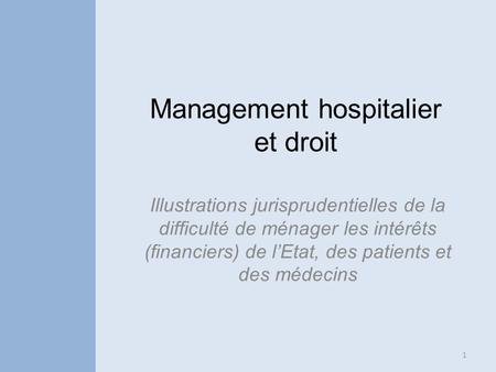 Management hospitalier et droit Illustrations jurisprudentielles de la difficulté de ménager les intérêts (financiers) de lEtat, des patients et des médecins.