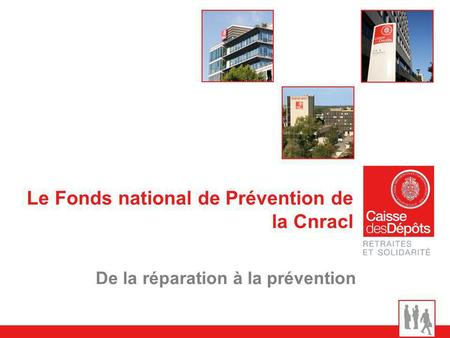 Le Fonds national de Prévention de la Cnracl De la réparation à la prévention.