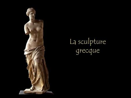 La sculpture grecque.