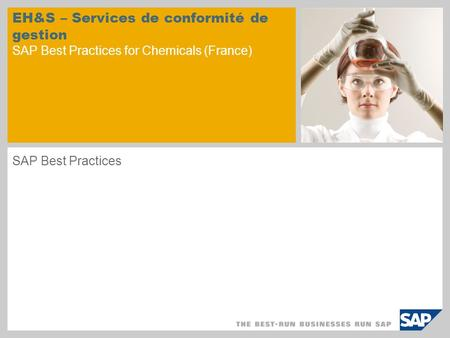 EH&S – Services de conformité de gestion SAP Best Practices for Chemicals (France) SAP Best Practices.