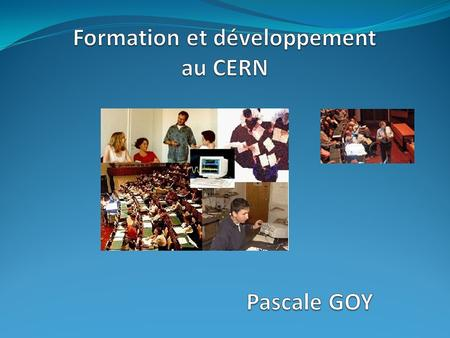 CERN HR Department Learning and Development Group2 AGENDA Pages 1.Statut et règlement du personnel 3 2.Organisation structurelle 5 3.Références 6 4.Votre.