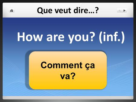 Que veut dire…? How are you? (inf.) Comment ça va?