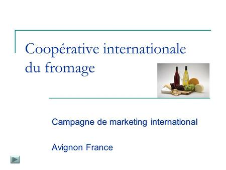Coopérative internationale du fromage Campagne de marketing international Avignon France.