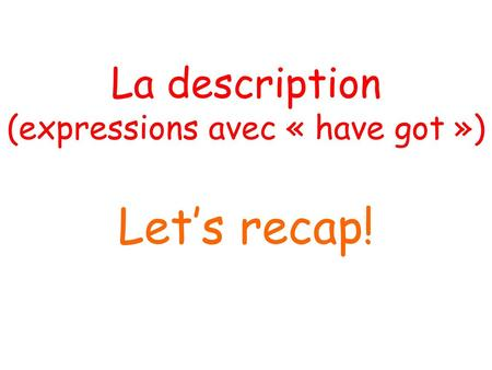 La description (expressions avec « have got »)