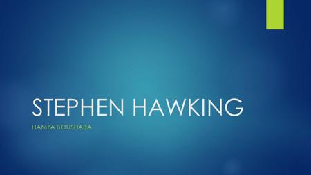 STEPHEN HAWKING HAMZA BOUSHABA. Biography  Stephen william Hawking was born on January 8, 1942, in Oxford, England  During his first year at St. Albans.