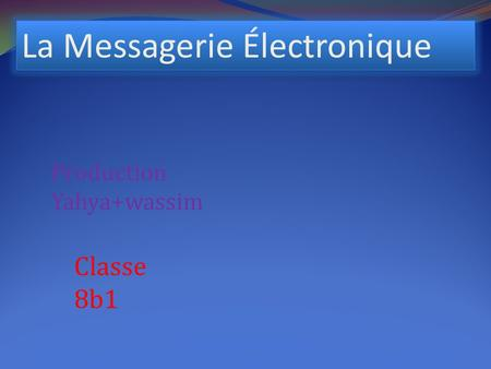 La Messagerie Électronique Production Yahya+wassim Classe 8b1.