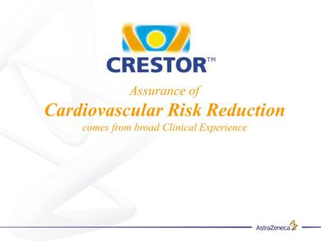 Assurance of Cardiovascular Risk Reduction comes from broad Clinical Experience.