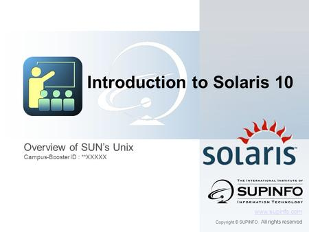 Overview of SUN's Unix Campus-Booster ID : **XXXXX  Copyright © SUPINFO. All rights reserved Introduction to Solaris 10.