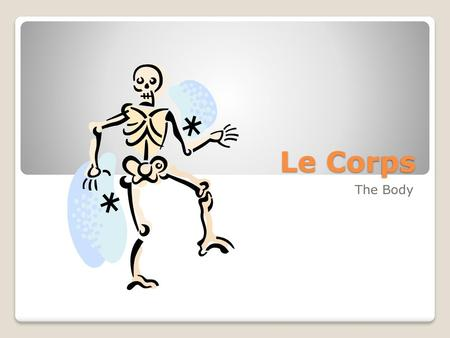 Le Corps The Body.