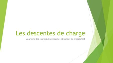 Les descentes de charge