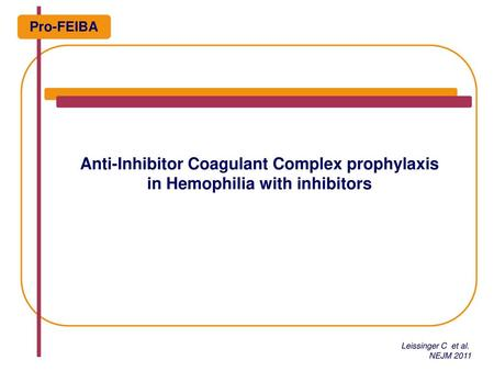 Pro-FEIBA Anti-Inhibitor Coagulant Complex prophylaxis in Hemophilia with inhibitors.