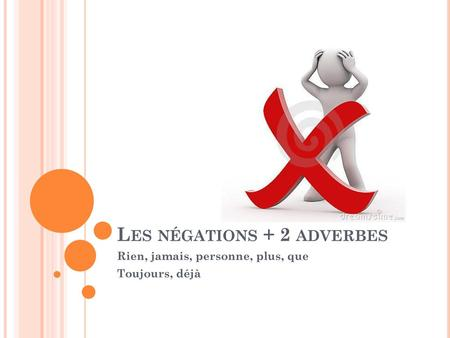 Les négations + 2 adverbes