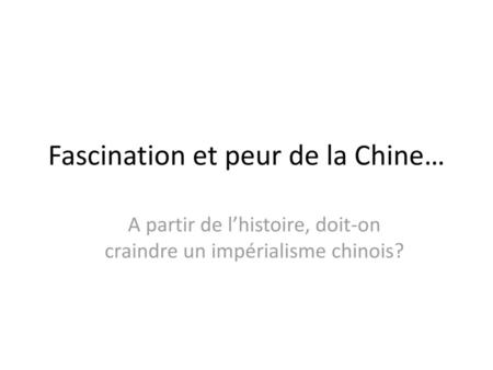 Fascination et peur de la Chine…