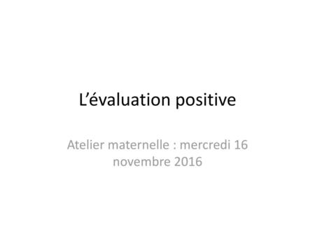 L'évaluation positive