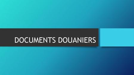 DOCUMENTS DOUANIERS.